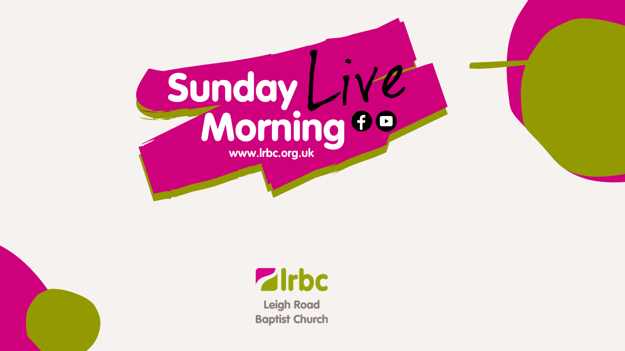 Sunday Morning Live online with Leigh Road Baptist Church